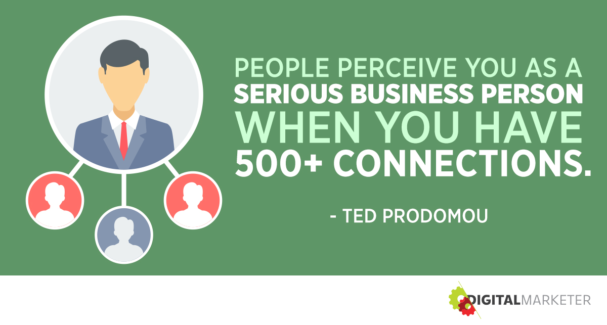 """""""People perceive you as a serious business person when you have 500+ connections."""" ~Ted Prodomou"""