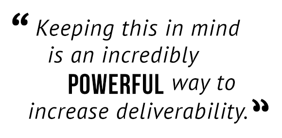 """""""Keeping this in mind is an incredibly powerful way to increase deliverability."""""""