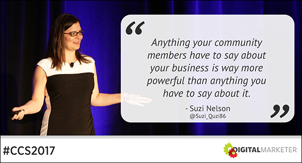 """""""Anything your community members have to say about your business is way more powerful than anything you have to say about it."""" ~Suzi Nelson"""