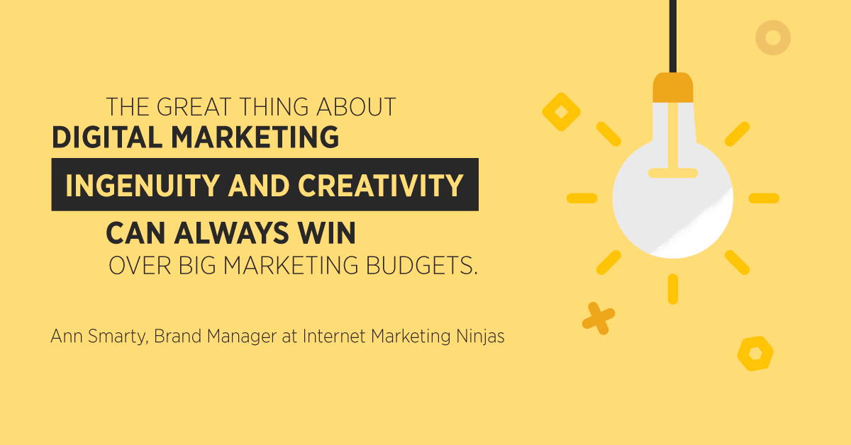 """""""The great thing about digital marketing is that ingenuity and creativity can always win over big marketing budgets."""" Ann Smarty, Brand Manager at Internet Marketing Ninjas"""
