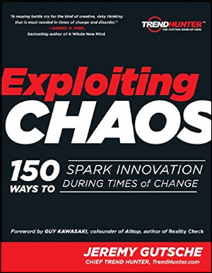 Exploiting Chaos: 150 Ways to Spark Innovation During Times of Change by Jeremy Gutsche