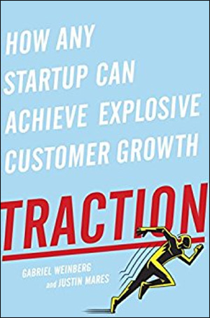 Traction: How Any Startup Can Achieve Explosive Customer Growth by Gabriel Weinberg & Justin Mares
